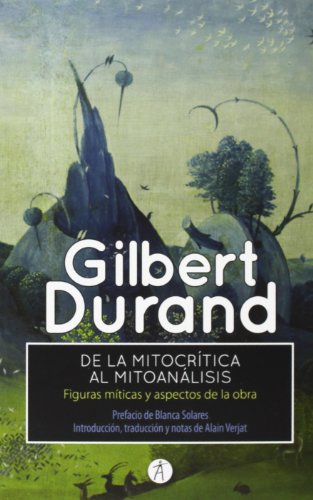 De la mitocrítica al mitoanálisis: Figuras míticas y aspectos de la obra (Siglo Clave) por Gilbert Durand