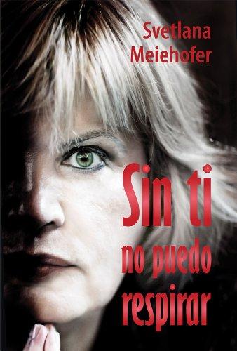 Sin Ti No Puedo Respirar por Svetlana Meiehofer