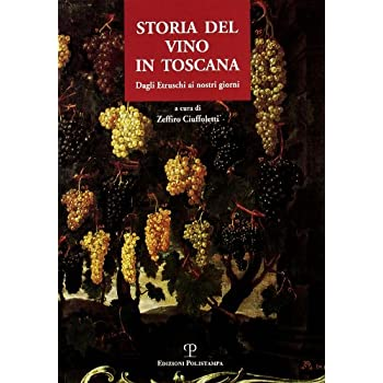 Storia Del Vino In Toscana. Dagli Etruschi Ai Nostri Giorni