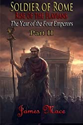 Soldier of Rome: Rise of the Flavians: The Year of the Four Emperors - Part II (Volume 2) by James Mace (2015-10-01)