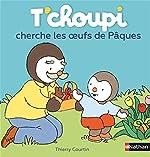 T'choupi cherche oeufs Pâques de Thierry Courtin