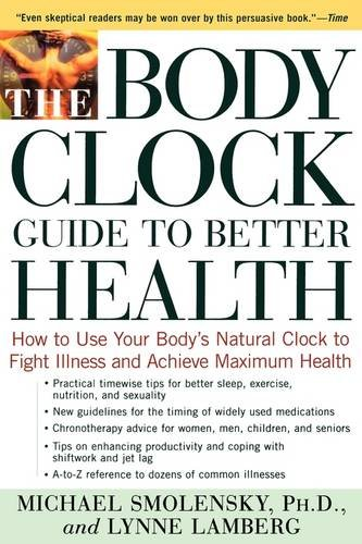 The Body Clock Guide to Better Health: How to Use Your Body's Natural Clock to Fight Illness and Achieve Maximum Health (Guide Body Clock)