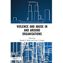 Violence and Abuse In and Around Organisations (Psychological and Behavioural Aspects of Risk)