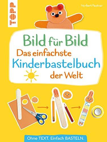 einfachste Kinderbastelbuch der Welt: Ohne Text. Einfach basteln ()