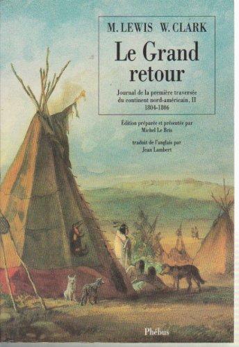 le-grand-retour-journal-de-la-premiere-traversee-du-continent-nord-americain-ii-1804-1806