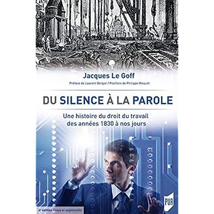 Du silence à la parole: Une histoire du droit du travail des années 1830 à nos jours. Préface de Laurent Berger. Postface de Philippe Waquet