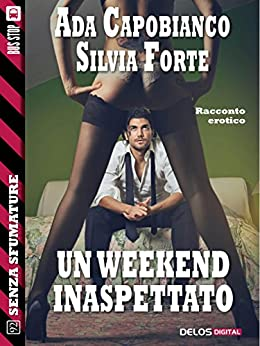 Un weekend inaspettato (Senza sfumature) di [Silvia Forte, Ada Capobianco]