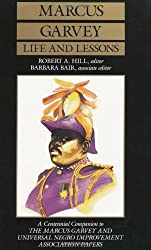 Marcus Garvey: Life and Lessons: A Centennial Companion to the Marcus Garvey and Universal Negro Improvement Association Papers