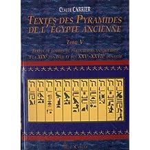 Textes des pyramides de l'egypt ancienne, tome 5 : Textes de tombes de particuliers anterieures à la XIXe dynastie et des XXVe-XXVIIe dynastie