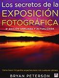 Los secretos de la exposición fotográfica: 3ª edición ampliada y actualizada