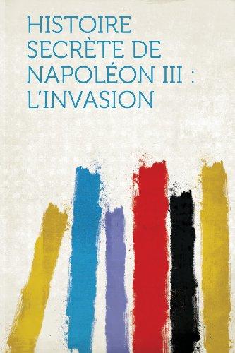 Histoire Secrete de Napoleon III: L'Invasion