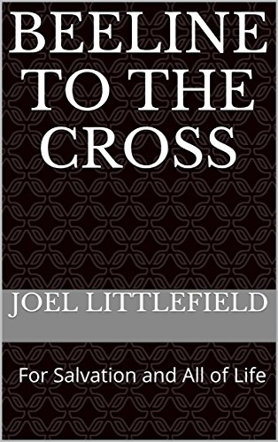 beeline-to-the-cross-for-salvation-and-all-of-life-english-edition