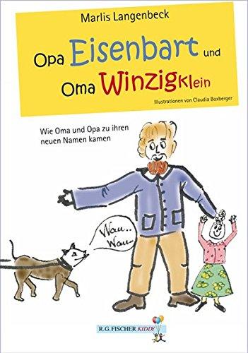 Opa Eisenbart und Oma Winzigklein: Wie Oma und Opa zu ihren neuen Namen kamen (R.G. Fischer Kiddy)