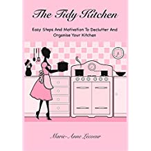 The Tidy Kitchen: Easy Steps And Motivation To Declutter And Organise Your Kitchen (English Edition)