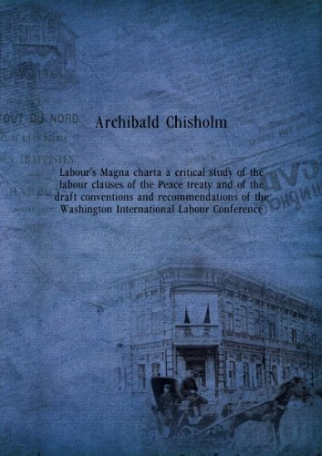 labours-magna-charta-a-critical-study-of-the-labour-clauses-of-the-peace-treaty-and-of-the-draft-con