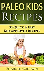 Paleo Kids Recipes: 30 Quick & Easy Kid-Approved Gluten Free Recipes (English Edition)