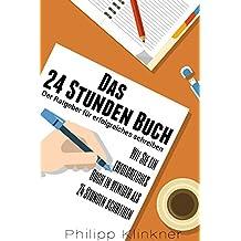 Das 24 Stunden Buch –  Der schnellste Weg ein Buch zu schreiben: Wie Sie Schritt für Schritt ein erfolgreiches Buch in weniger als 24 Stunden schreiben (Bücher für Autoren 1)