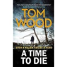 A Time to Die (Victor) by Tom Wood (2016-04-14)