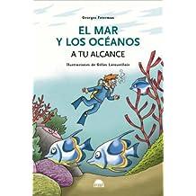 El mar y los océanos a tu alcance (Querido Mundo (oniro))
