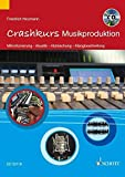 Crashkurs Musikproduktion: Mikrofonierung - Akustik - Abmischung - Klangbearbeitung. Ausgabe mit CD.