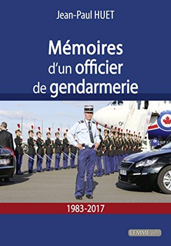 Mémoires d'un officier de gendarmerie - 1983-2017 par Jean-Paul Huet