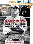 Babe Ruth: Against All Odds, World's Mightiest Slugger (English Edition)