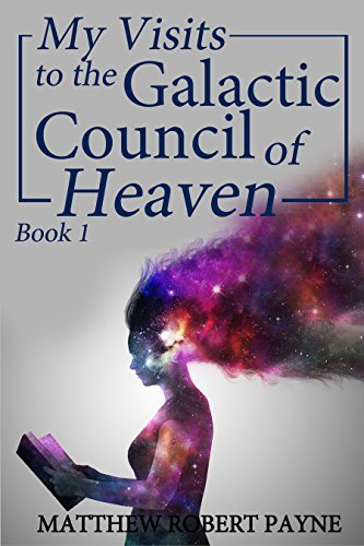my-visits-to-the-galactic-council-of-heaven-book-1-english-edition