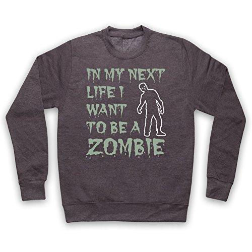In My Next Life I Want To Be A Zombie Funny Slogan Sweat-Shirt des Adultes Gris Fonce