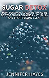 Sugar Detox: Your Personal Sugar Detox Guide To Stop Sugar Cravings Naturally And Start Living Clean (English Edition)