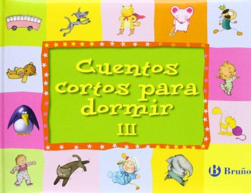 Cuentos cortos para dormir III: 3 (Castellano - A Partir De 3 Años - Cuentos - Cuentos Cortos)