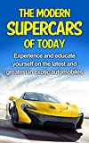 The Modern Supercars of Today: Experience and Educate Yourself on the Latest and Greatest in Exotic Automobiles