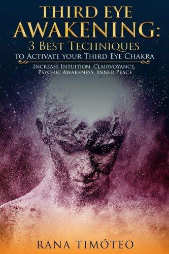 Third Eye Awakening: 3 Best Techniques to Activate your Third Eye Chakra: Increase Intuition, Clairvoyance, Psychic Awareness, Inner Peace por Rana Timóteo