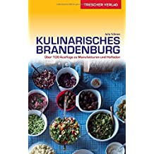 Reiseführer Kulinarisches Brandenburg: Über 100 Ausflüge zu Manufakturen und Hofläden (Trescher-Reihe Reisen)