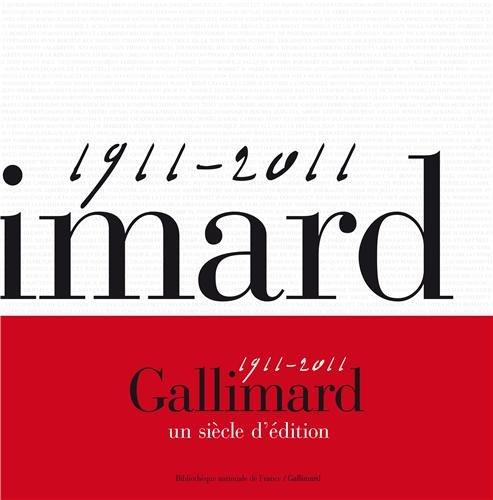 Gallimard, un sicle d'dition: (1911-2011)