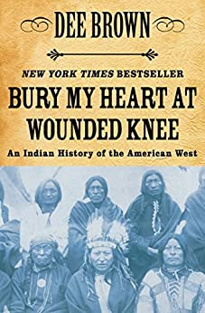Bury My Heart at Wounded Knee: An Indian History of the American West (English Edition) von [Brown, Dee]