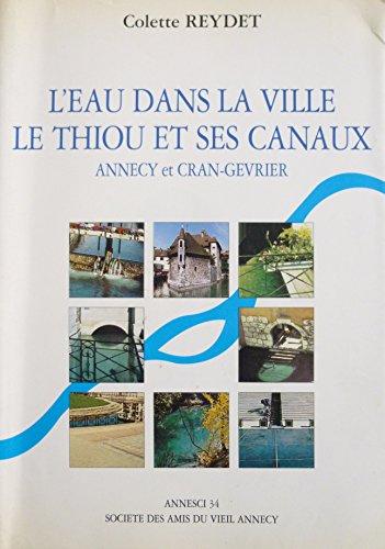Annesci N 34 : L'eau dans la ville. Le Thiou et ses canaux. Annecy et Cran-Gevrier
