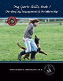 Dog Sports Skills: Book One: Developing Engagement and Relationship: Volume 1