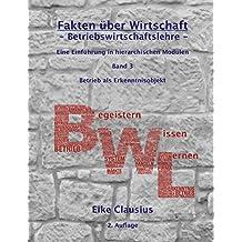 Fakten über Wirtschaft - Band 3 - Betriebswirtschaftslehre -: Eine Einführung in hierarchischen Modulen - Konstitutionaler Rahmen von Betrieben - (Fakten ... B-egeistern -- W-issen -- L-ernen)