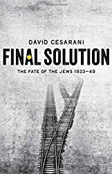 Final Solution: The Fate of the Jews 1933-1949 by David Cesarani (2016-01-28)
