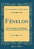 Fénelon: Choix de Fables Et de Dialogues Avec Une Introduction Et Des Notes (Classic Reprint)