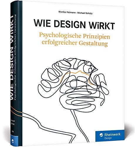 Wie Design wirkt: Prinzipien erfolgreicher Gestaltung – Werbe-Psychologie, visuelle Wahrnehmung, Kampagnen Buch-Cover