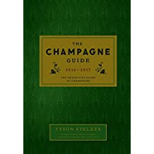 The Champagne Guide 2016-2017: The Definitive Guide to Champagne