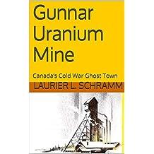 Gunnar Uranium Mine: Canada's Cold War Ghost Town (English Edition)