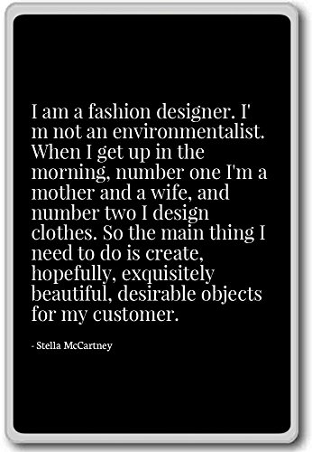 I am a fashion designer. I'm not an enviro... - Stella McCartney - quotes fridge magnet, Black - Kühlschrankmagnet (Stella Designer Mccartney)