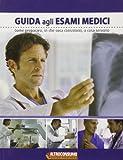 Scarica Libro Guida agli esami medici Come prepararsi in che cosa consistono a cosa servono (PDF,EPUB,MOBI) Online Italiano Gratis