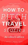 #5: How To Sell Travel Stories: An Editor's Advice (Travel Write Earn Book 1)