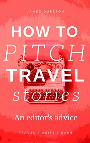 how-to-pitch-travel-stories-an-editors-advice-travel-write-earn-book-1-english-edition