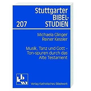 Musik, Tanz und Gott: Tonspuren durch das Alte Testament (Stuttgarter Bibelstudien (SBS))