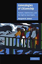 Genealogies of Citizenship: Markets, Statelessness, and the Right to Have Rights (Cambridge Cultural Social Studies)