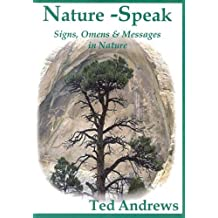 Nature-Speak: Signs, Omens and Messages in Nature by Ted Andrews (2004-03-24)